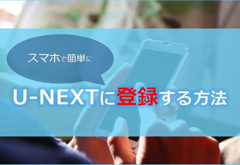 U-NEXT(ユーネクスト)にスマホで登録・入会する方法!登録できない時の対処法も解説